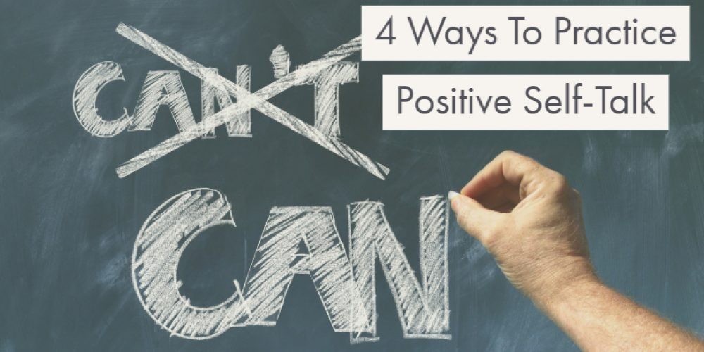 4 Ways to Practice Positive Self-Talk