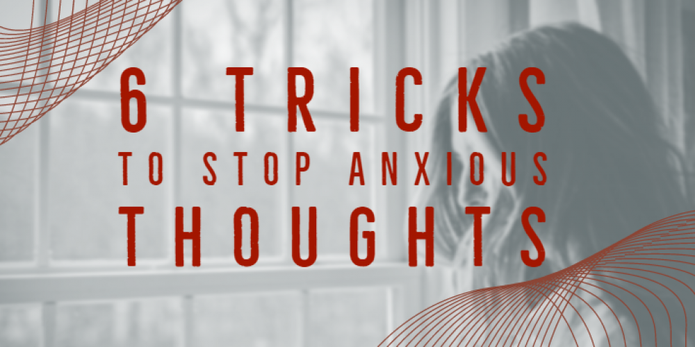 Stop Anxious Thoughts Fast