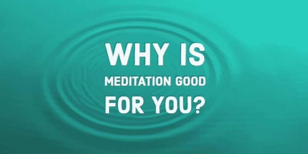 Why Is Meditation Good For You
